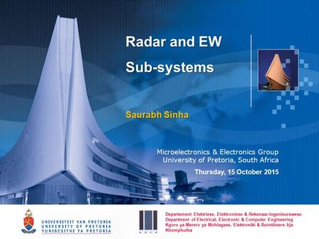 Radar and EW Sub-systems Saurabh Sinha Microelectronics & Electronics Group University of Pretoria, South Africa Thursday, 15 October 2015 Departement.