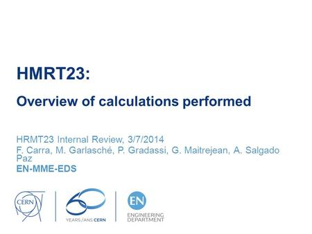 HMRT23: Overview of calculations performed HRMT23 Internal Review, 3/7/2014 F. Carra, M. Garlasché, P. Gradassi, G. Maitrejean, A. Salgado Paz EN-MME-EDS.