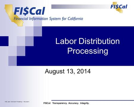 Labor Distribution Processing August 13, 2014 FI$Cal: Transparency. Accuracy. Integrity. MEC Labor Distribution Processing – 13AUG2014.