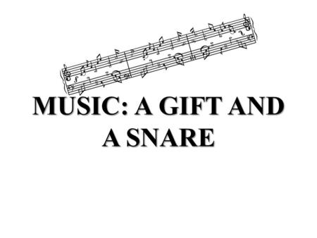 MUSIC: A GIFT AND A SNARE. Samples of Adventist Music.