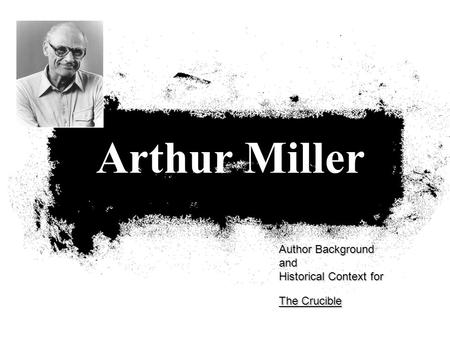 Author Background and Historical Context for The Crucible Arthur Miller.