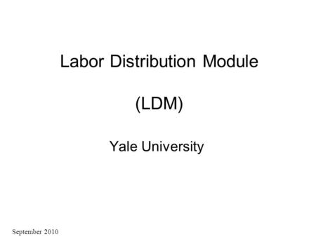 Labor Distribution Module (LDM) Yale University September 2010.