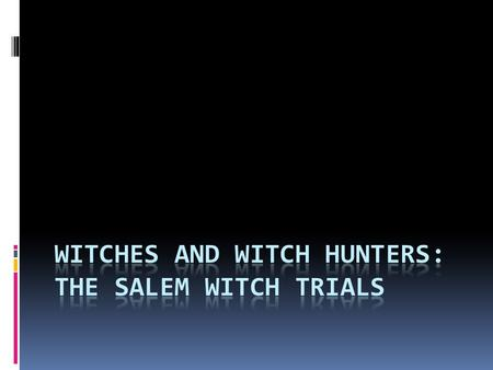 Satan Unleashed…  April, 1692: Several young girls in the town of Salem begin accusing people of witchcraft  Many of the accusers included Abigail Williams.