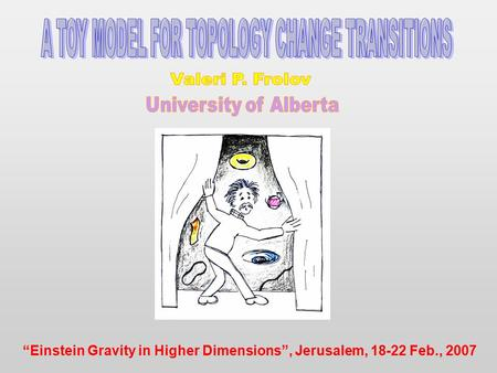 """Einstein Gravity in Higher Dimensions"", Jerusalem, 18-22 Feb., 2007."