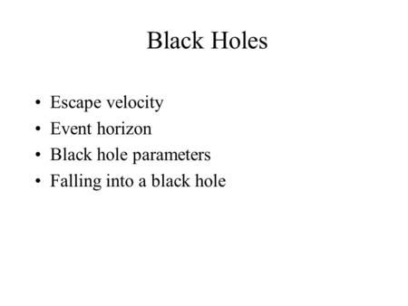 Black Holes Escape velocity Event horizon Black hole parameters Falling into a black hole.