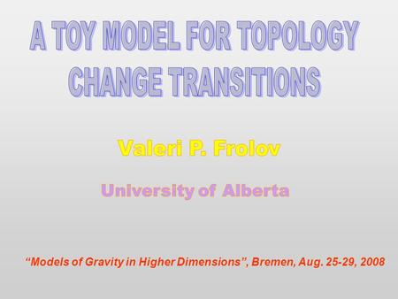 """Models of Gravity in Higher Dimensions"", Bremen, Aug. 25-29, 2008."