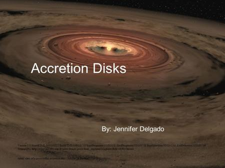 Accretion Disks By: Jennifer Delgado Version:1.0 StartHTML:000000222 EndHTML:000000785 StartFragment:000000581 EndFragment:000000706 StartSelection:000000581.
