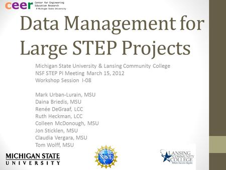 Data Management for Large STEP Projects Michigan State University & Lansing Community College NSF STEP PI Meeting March 15, 2012 Workshop Session I-08.