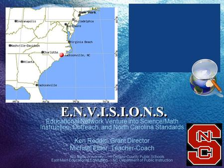 E.N.V.I.S.I.O.N.S. Educational Network Venture into Science/Math Instruction, Outreach, and North Carolina Standards Ken Reddic, Grant Director Michael.