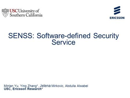 Slide title 70 pt CAPITALS Slide subtitle minimum 30 pt SENSS: Software-defined Security Service Minlan Yu, Ying Zhang*, Jelena Mirkovic, Abdulla Alwabel.