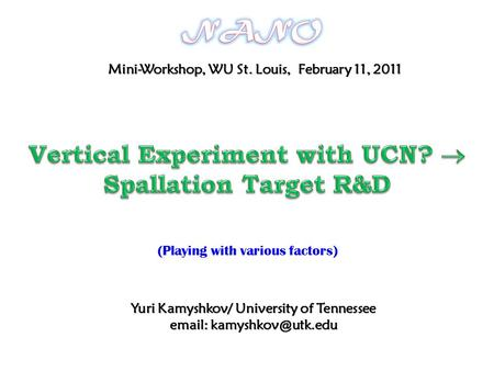 Yuri Kamyshkov/ University of Tennessee   Mini-Workshop, WU St. Louis, February 11, 2011 (Playing with various factors)