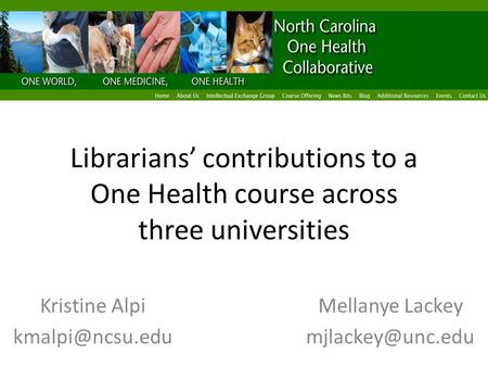 Librarians' contributions to a One Health course across three universities Kristine AlpiMellanye Lackey