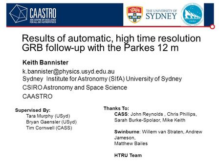 Results of automatic, high time resolution GRB follow-up with the Parkes 12 m Keith Bannister Sydney Institute for Astronomy.