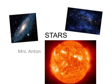STARS Mrs. Anton. Similarity - human and stars life cycle.