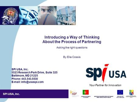 SPI USA, Inc. 4,5/4,5 CM Introducing a Way of Thinking About the Process of Partnering Asking the right questions By Elia Cossis Your Partner for Innovation.