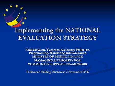 Implementing the NATIONAL EVALUATION STRATEGY Niall McCann, Technical Assistance Project on Programming, Monitoring and Evaluation MINISTRY OF PUBLIC FINANCE.