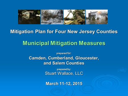 Mitigation Plan for Four New Jersey Counties Municipal Mitigation Measures prepared for: Camden, Cumberland, Gloucester, and Salem Counties prepared by: