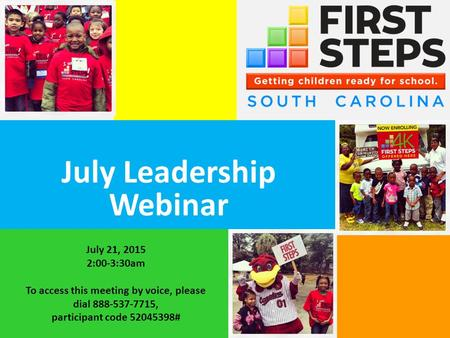 July Leadership Webinar July 21, 2015 2:00-3:30am To access this meeting by voice, please dial 888-537-7715, participant code 52045398#