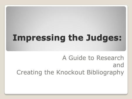 Impressing the Judges: A Guide to Research and Creating the Knockout Bibliography.