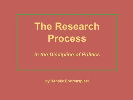 The Research Process in the Discipline of Politics by Renske Doorenspleet.
