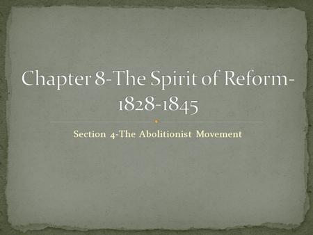 Section 4-The Abolitionist Movement Click the mouse button or press the Space Bar to display the information. Chapter Objectives Section 4: The Abolitionist.