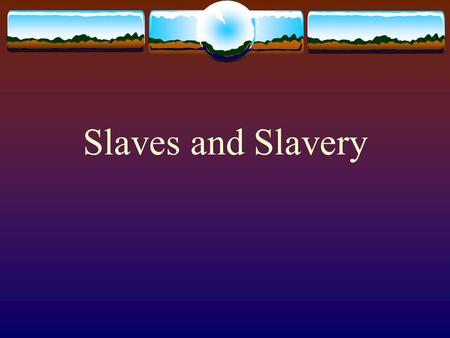Slaves and Slavery. The South and Slavery Cotton leads to a boom in slavery. 1790… 500,000 slaves 1860…4,000,000 slaves.