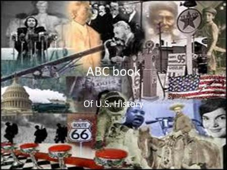 ABC book Of U.S. History. A's Abolitionists-People who strongly don't want slavery. Abstain- Not to take park in an activity. Arsenal-Storage for guns.
