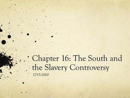 Chapter 16: The South and the Slavery Controversy 1793-1860.