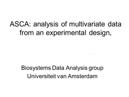 ASCA: analysis of multivariate data from an experimental design, Biosystems Data Analysis group Universiteit van Amsterdam.
