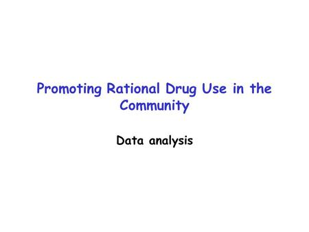 Promoting Rational Drug Use in the Community Data analysis.
