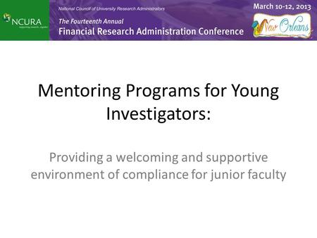 Mentoring Programs for Young Investigators: Providing a welcoming and supportive environment of compliance for junior faculty.