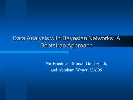Data Analysis with Bayesian Networks: A Bootstrap Approach Nir Friedman, Moises Goldszmidt, and Abraham Wyner, UAI99.