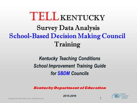 Copyright © 2013 New Teacher Center. All Rights Reserved. Copyright © 2015 New Teacher Center. All Rights Reserved. TELL KENTUCKY Survey Data Analysis.