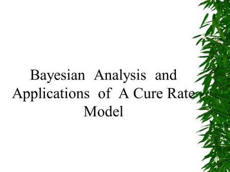 Bayesian Analysis and Applications of A Cure Rate Model.