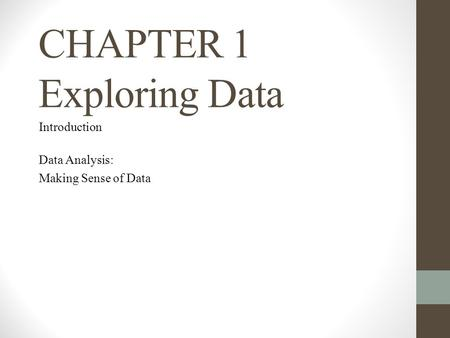 CHAPTER 1 Exploring Data Introduction Data Analysis: Making Sense of Data.