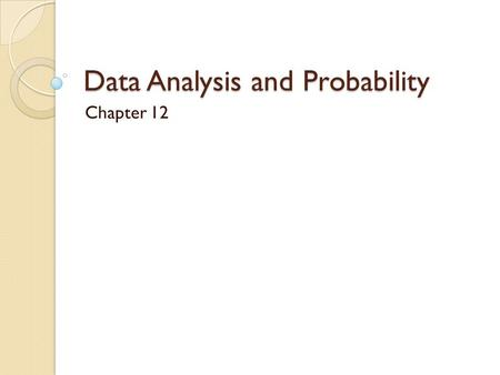 Data Analysis and Probability Chapter 12. 12.2 Frequency and Histograms Pg. 732 – 737 Obj: Learn how to make and interpret frequency tables and histograms.