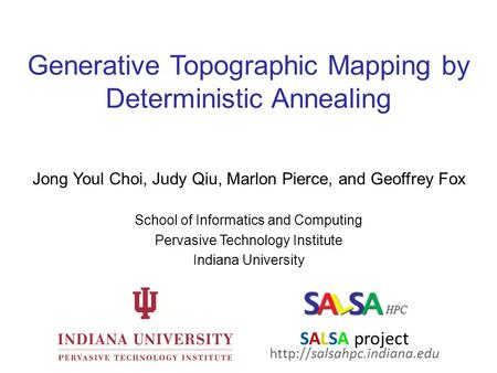 Generative Topographic Mapping by Deterministic Annealing Jong Youl Choi, Judy Qiu, Marlon Pierce, and Geoffrey Fox School of Informatics and Computing.