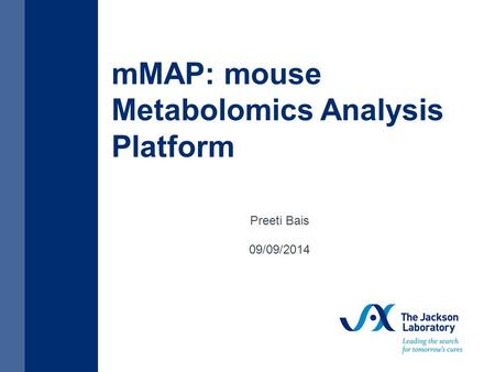 MMAP: mouse Metabolomics Analysis Platform Preeti Bais 09/09/2014.