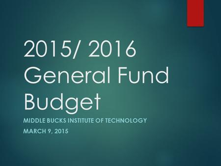 2015/ 2016 General Fund Budget MIDDLE BUCKS INSTITUTE OF TECHNOLOGY MARCH 9, 2015.