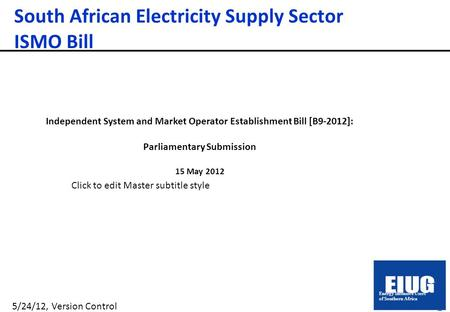 1 Click to edit Master subtitle style 5/24/12, Version Control South African Electricity Supply Sector ISMO Bill Independent System and Market Operator.