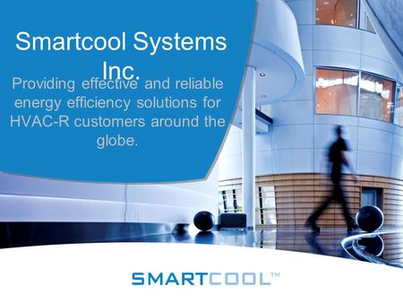Smartcool Systems Inc. Providing effective and reliable energy efficiency solutions for HVAC-R customers around the globe.