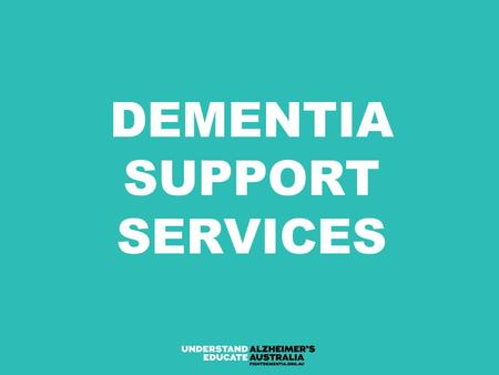 DEMENTIA SUPPORT SERVICES. 2 WHY DOES ALZHEIMER'S AUSTRALIA RECOMMEND EARLY DIAGNOSIS? Rule out other possible illnesses Get access to information and.