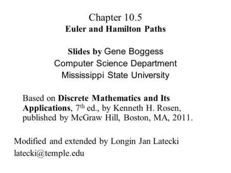 Chapter 10.5 Euler and Hamilton Paths Slides by Gene Boggess Computer Science Department Mississippi State University Based on Discrete Mathematics and.