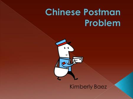 There is a Postman who delivers mail to a certain neighborhood of streets. The postman is unwilling to walk far so he wants to find the shortest route.