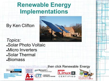 Renewable Energy Implementations By Ken Clifton Topics: Solar Photo Voltaic Micro Inverters Solar Thermal Biomass Visit  then.