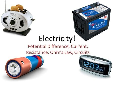 Electricity! Potential Difference, Current, Resistance, Ohm's Law, Circuits.