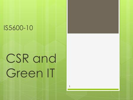 IS5600-10 CSR and Green IT 1. Introduction  Climate Change is a significant driver of green initiatives  This may be most obvious at the individual.