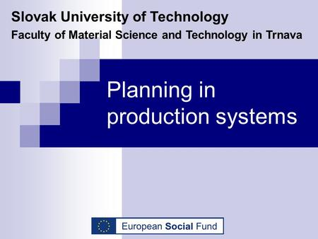Planning in production systems Slovak University of Technology Faculty of Material Science and Technology in Trnava.
