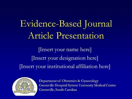 Evidence-Based Journal Article Presentation [Insert your name here] [Insert your designation here] [Insert your institutional affiliation here] Department.
