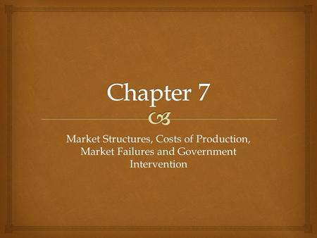 Market Structures, Costs of Production, Market Failures and Government Intervention.